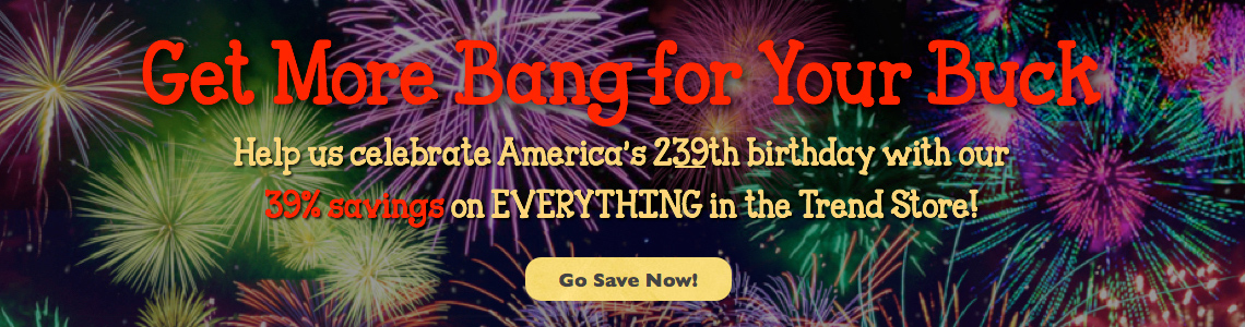 Get More Bang for Your Buck with our July 4th Sale!