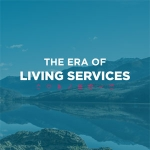 Are You Ready for The Era of Living Services?